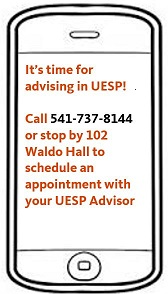 It's time for advising in UESP! Call 541-737-8144 or stop by 102 Waldo Hall to schedule an appointment with your UESP Advisor